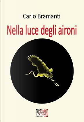 Nella luce degli aironi by Carlo Bramanti