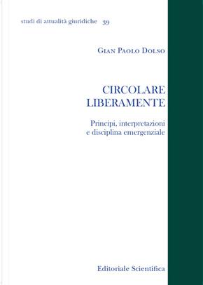Circolare liberamente. Principi, interpretazioni e disciplina emergenziale by Gian Paolo Dolso