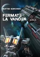 Fermate la Vandea. A.R.C.A. by Matteo Marchisio