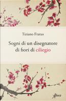 Sogni di un disegnatore di fiori di ciliegio by Tiziano Fratus