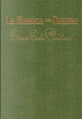 La filosofia del digiuno. Un messaggio per sofferenti e peccatori by Edward Earle Purinton