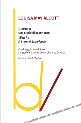 Lavoro: una storia di esperienze-Work: a story of experience by Louisa May Alcott