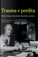 Trauma e perdita. Testi chiave dal John Bowlby archive