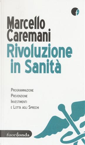 Rivoluzione in sanità. Programmazione, prevenzione, investimenti e lotta agli sprechi by Marcello Caremani