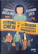 Aurora Chen e la banda della pantofola assassina by Alessandro Gatti, Pierdomenico Baccalario