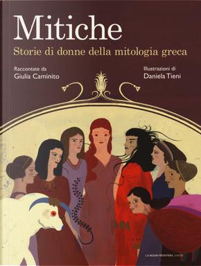 Mitiche. Storie di donne della mitologia greca by Giulia Caminito