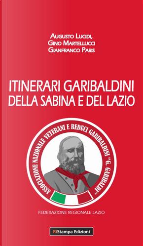 Itinerari garibaldini della Sabina e del Lazio by Augusto Lucidi, Gianfranco Paris, Gino Martellucci