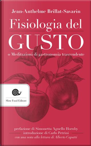 Fisiologia del gusto o meditazioni di gastronomia trascendente by Jean-Anthelme Brillat Savarin