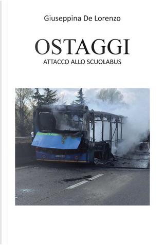 Ostaggi. Attacco allo scuolabus by Giuseppina De Lorenzo