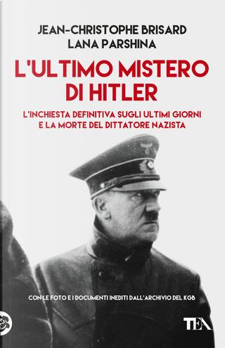 L'ultimo mistero di Hitler. L'inchiesta definitiva sugli ultimi giorni e la morte del dittatore nazista by Jean-Christophe Brisard, Lana Parshina