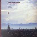 Atlas Marrakesh. Musei per la città storica by João Rocha, Marco Ferrari, Pietro Ferrara