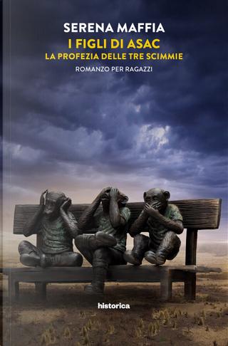 I figli di Asac. La profezia delle tre scimmie by Serena Maffia