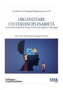 Organizzare l'interdisciplinarietà. Il caso della Fondazione Cnao, tra fisica dei quanti e oncologia by Dario Forti, Giuseppe Varchetta, Sandro Rossi