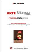 Arte ultima. Pulsional ritual virtual by Vitaldo Conte
