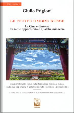 Le nuove Ombre Rosse. La Cina e dintorni fra tante opportunità e qualche minaccia by Giulio Prigioni