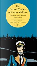 The secret Venice of Corto Maltese. Fantastic and hidden itineraries by Guido Fuga, Hugo Pratt, Lele Vianello