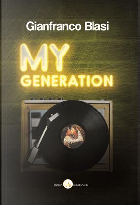 My Generation. Racconti di mille canzoni e un solo amore. Nel mese giusto e in quello sbagliato by Gianfranco Blasi