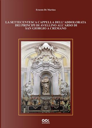 La settecentesca cappella dell'Addolorata dei principi di Avellino all'Arso di San Giorgio a Cremano by Ernesto De Martino