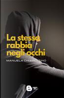 La stessa rabbia negli occhi by Manuela Chiarottino