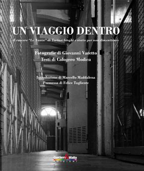 Un viaggio dentro. Il carcere «Le Nuove» di Torino: luoghi e storie per non dimenticare by Calogero Modica, Giovanni Varetto