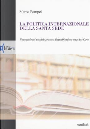 La politica internazionale della Santa Sede. Il suo ruolo nel possibile processo di riunificazione tra le due Coree by Marco Pompei