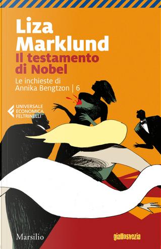 Il testamento di Nobel. Le inchieste di Annika Bengtzon. Vol. 6 by Liza Marklund