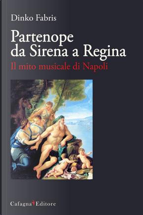 Partenope da sirena a regina. Il mito musicale di Napoli by Dinko Fabris