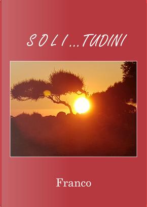 Soli... tudini by Franco