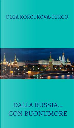 Dalla Russia... con buonumore. Raccolta di atti unici by Olga Korotkova Turco