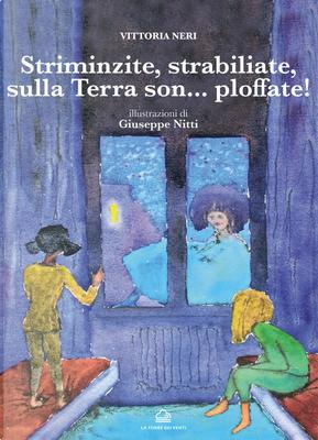 Striminzite, strabiliate sulla terra son... Ploffate! by Vittoria Neri