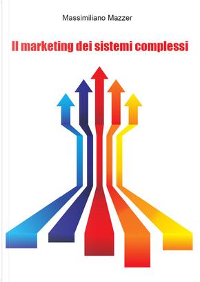 Il marketing dei sistemi complessi by Massimiliano Mazzer