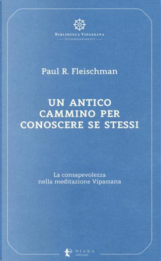 Un antico cammino per conoscere se stessi. La consapevolezza nella meditazione Vipassana by Paul R. Fleischman