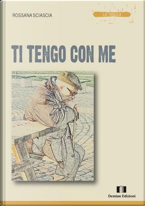 Ti tengo con me by Rossana Sciascia
