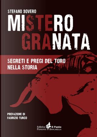 Mistero Granata. Segreti e pregi del Toro nella storia by Stefano Bovero