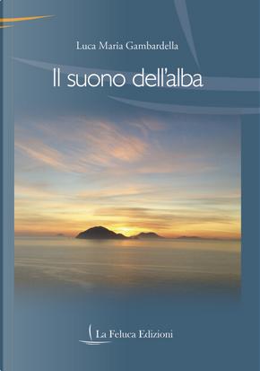 Il suono dell'alba by Luca Maria Gambardella