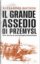 Il grande assedio di Przemysl. 1914. Storia di una battaglia dimenticata by Alexander Watson