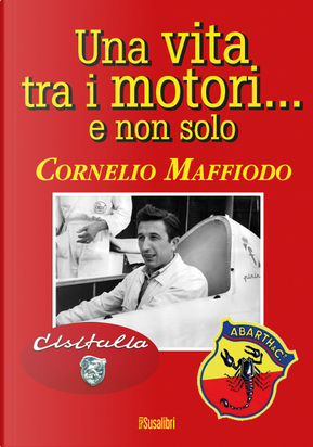 Una vita tra i motori...e non solo by Cornelio Maffiodo