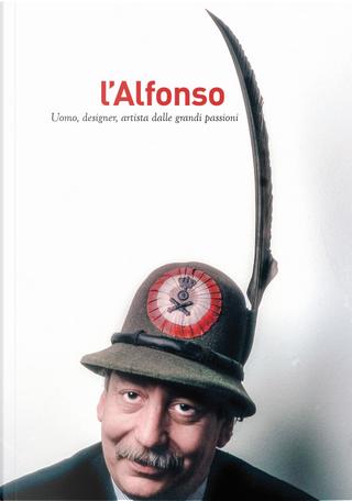 L'Alfonso. Uomo, designer, artista dalle grandi passioni by Anty Pansera