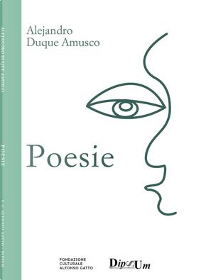 Poesie di Alejandro Duque Amusco by Alejandro Duque Amusco
