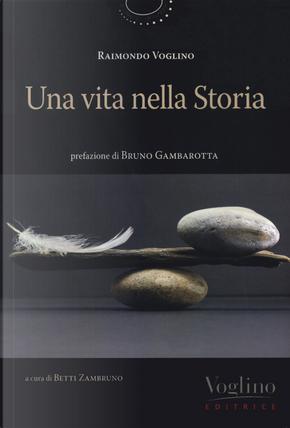 Una vita nella storia by Raimondo Voglino