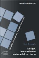 Design innovazione e cultura del territorio. Ceramica Fioranese fra prodotto e processo by Carlo Branzaglia