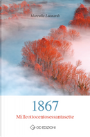 1867 milleottocentosessantasette by Marcella Leonardi