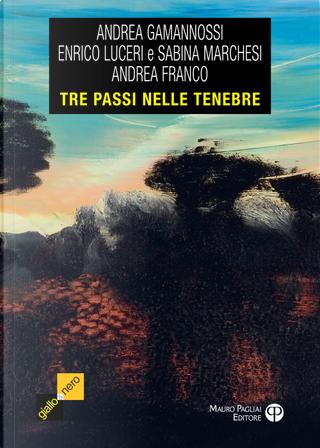 Tre passi nelle tenebre. Tre racconti tra giallo e noir by Andrea Franco, Andrea Gamannossi, Enrico Luceri, Sabina Marchesi