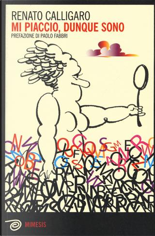 Mi piaccio, dunque sono by Renato Calligaro