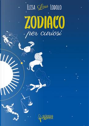 Zodiaco per curiosi by Elisa Lodolo
