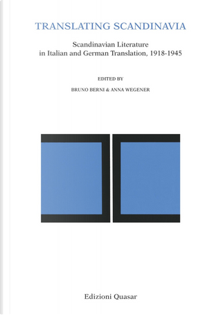 Translating Scandinavia. Scandinavian Literature in Italian and German Translation, 1918-1945