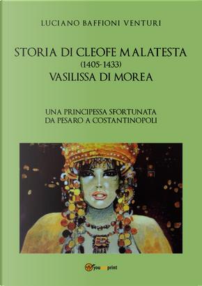 Storia di Cleofe Malatesta. Vasilissa di Morea. Vol. 1 by Luciano Baffioni Venturi