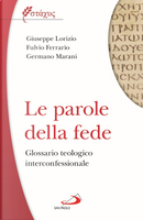 Le parole della fede. Glossario teologico iterconfessionale by Fulvio Ferrario, Germano Marani, Giuseppe Lorizio