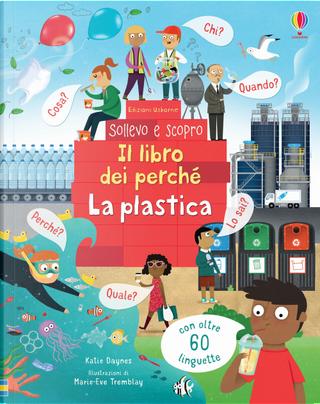 La plastica. Il libro dei perché by Katie Daynes
