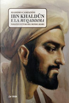 Ibn Khaldûn e la Muqaddima. Passato e futuro del mondo arabo by Massimo Campanini